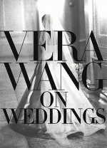 Vera Wang On Weddings