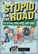 Stupid On The Road: Idiots on Planes, Trains, Buses, and Car