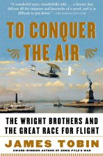 To Conquer The Air The Wright Brothers A