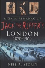 Grim Almanac of Jack the Ripper's London 1870-1