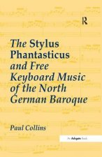 Stylus Phantasticus and Free Keyboard Music of the North German Baroque