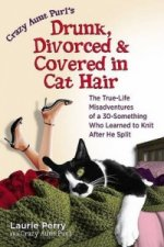 Crazy Aunt Purl's Drunk, Divorced and Covered in Cat Hair