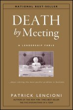 Death by Meeting: A Leadership Fable... about Solv Ing the M