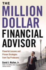 Million-Dollar Financial Advisor: Powerful Lessons and Proven Strategies from Top Producers