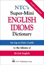 N.T.C.'s Super-mini English Idioms Dictionary