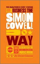 Unauthorized Guide to Doing Business the Simon Cowell Way