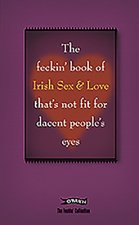 Feckin' Book of Irish Sex and Love That's Not Fit for Dacent