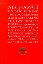 Al-Ghazali on Disciplining the Soul and on Breaking the Two