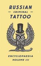 Russian Criminal Tattoo Encyclopaedia Volume III