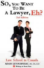 So, You Want to be a Lawyer, Eh? Law School in Canada, 2nd E