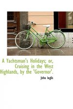 Yachtsman's Holidays; or, Cruising in the West Highlands, by