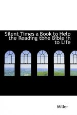 Silent Times a Book to Help the Reading Tbhe Bible in to Lif