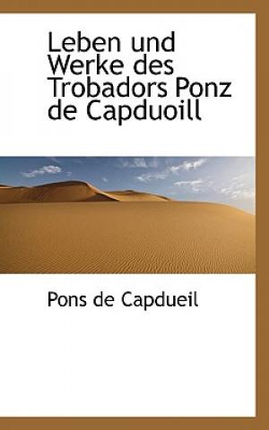 Leben Und Werke Des Trobadors Ponz de Capduoill