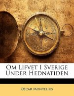 Om Lifvet I Sverige Under Hednatiden