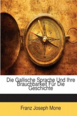 Die Gallische Sprache Und Ihre Brauchbarkeit Für Die Geschichte