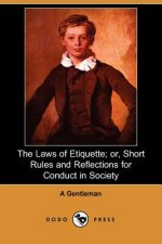 Laws of Etiquette; or, Short Rules and Reflections for Condu