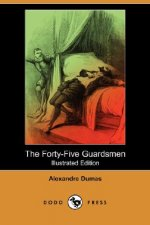 Forty-Five Guardsmen (Illustrated Edition) (Dodo Press)