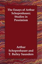 Essays of Arthur Schopenhauer; Studies in Pessimism