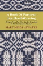 Book Of Patterns For Hand-Weaving; Designs from The John Lan