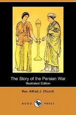 Story of the Persian War (Illustrated Edition) (Dodo Press)