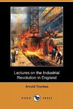 Lectures on the Industrial Revolution in England (Dodo Press