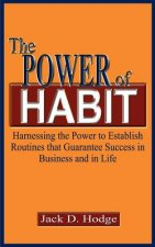 Power of Habit: Harnessing the Power to Establish Routines That Guarantee Success in Business and in Life