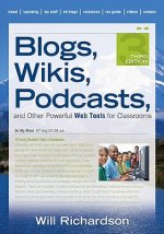 Blogs, Wikis, Podcasts, and Other Powerful Web Tools for Cla