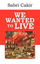 We Wanted to Live