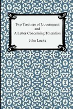 Two Treatises of Government and A Letter Concerning Tolerati