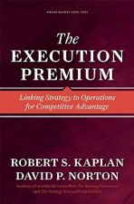 Execution Premium. Linking Strategy to Operations for Compet