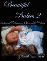 Beautiful Babies 2: Advanced Techniques in Reborn Doll Makin