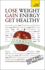 Teach Yourself Lose Weight, Gain Energy, Get Healthy
