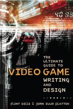 Ultimate Guide to Video Game Writing and Design