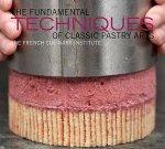 Fundamental Techniques of Classic Pastry Arts