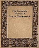 Complete Works Of Guy De Maupassant (1917)