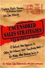 Uncensored Sales Strategies: A Radical New Approach to Selling Your Customers What They Really Want-No Matter What Business You're In