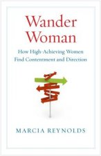 Wander Woman: How High Achieving Women Find Contentment and Direction