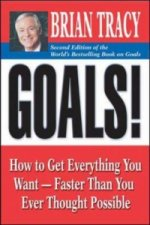 Goals!: How to Get Everything You Want - Faster Than You Eve