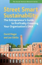 Street Smart Sustainability: The Entrepreneurs Guide to Profitably Greening Your Organizations DNA