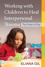 Working with Children to Heal Interpersonal Trauma