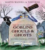 Orchard Book of Goblins, Ghouls and Ghosts and Other Magical