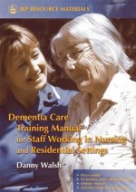 Dementia Care Training Manual for Staff Working in Nursing a