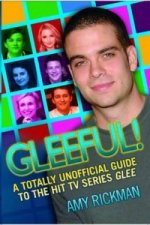 Gleeful! A Totally Unofficial Guide to the Hit TV Series Gl