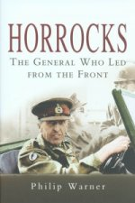 Horrocks, The General Who Led from the Front