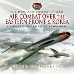 Air Combat Over the Eastern Front and Korea : a Soviet Fighter Pilot Remembers