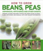 How to Grow Beans, Peas, Asparagus, Artichokes and Other Sho