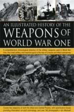 Illustrated History of the Weapons of World War One
