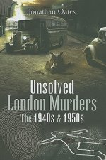 Unsolved London Murders: The 1940s and 1950s