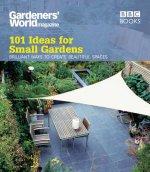 Gardeners' World: 101 Ideas for Small Gardens