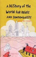 History of the World for Rebels and Somnambulists